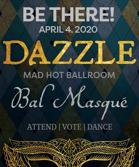 Dazzle Mad Hot Ballroom BalMasque - BE THERE! Advertisement